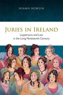 Juries in Ireland Laypersons and law in the long nineteenth century