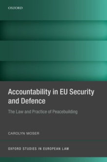 Accountability in EU Security and Defence : The Law and Practice of Peacebuilding