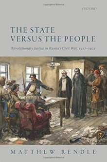 The State versus the People : Revolutionary Justice in Russia's Civil War, 1917-1922