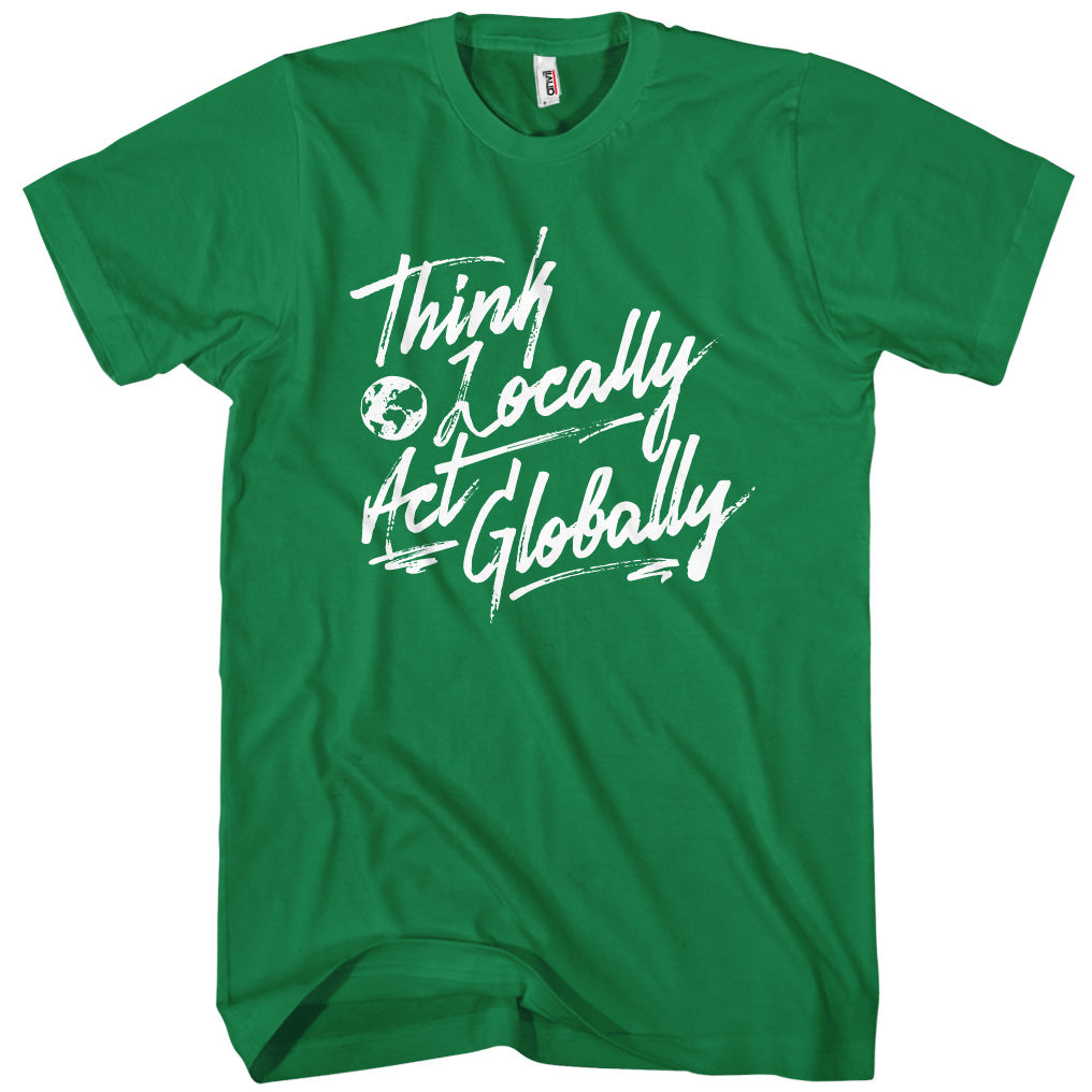 Think Locally Act Globally T-shirt