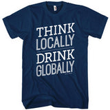 Think Locally Drink Globally T-shirt