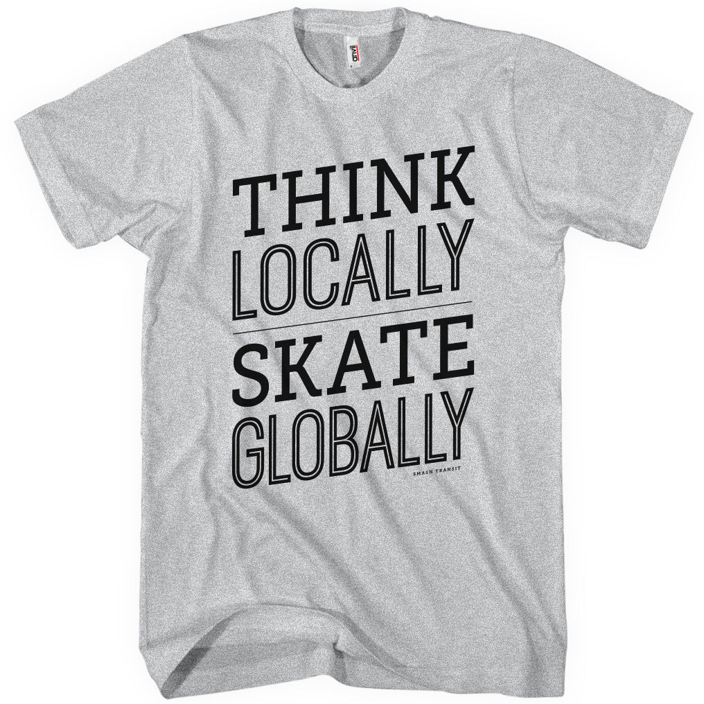 Think Locally Skate Globally T-shirt