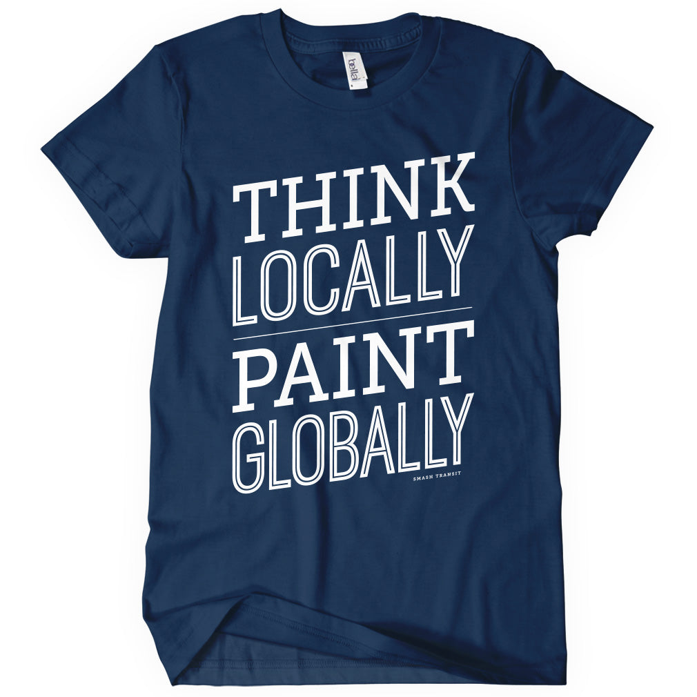 Think Locally Paint Globally T-shirt