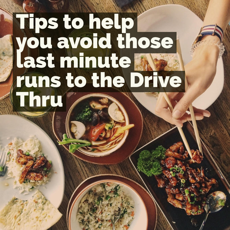 Tips to help you avoid those last minute runs to the Drive Thru