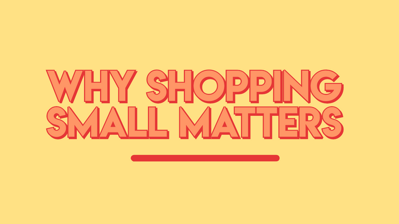 Why Shopping Small Matters