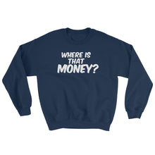WHERE IS THAT MONEY? Sweatshirt