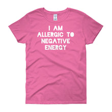 I AM ALLERGIC TO NEGATIVE ENERGY Women's short sleeve t-shirt