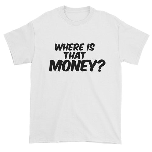 Where Is That Money? Short sleeve t-shirt