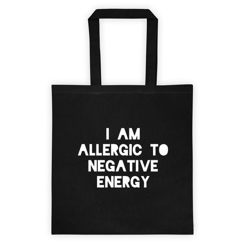 I AM ALLERGIC TO NEGATIVE ENERGY Tote bag