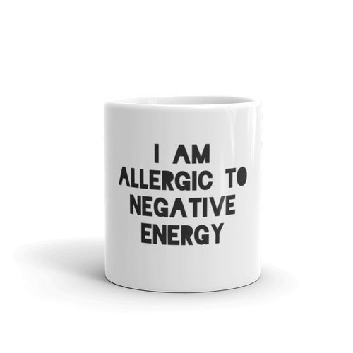 I AM ALLERGIC TO NEGATIVE ENERGY Mug made in the USA