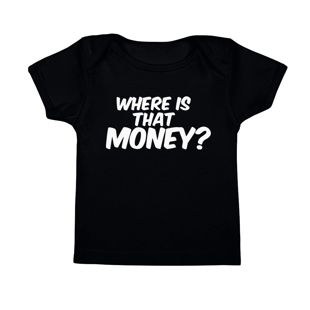 Where Is That Money? Infant Tee Shirt