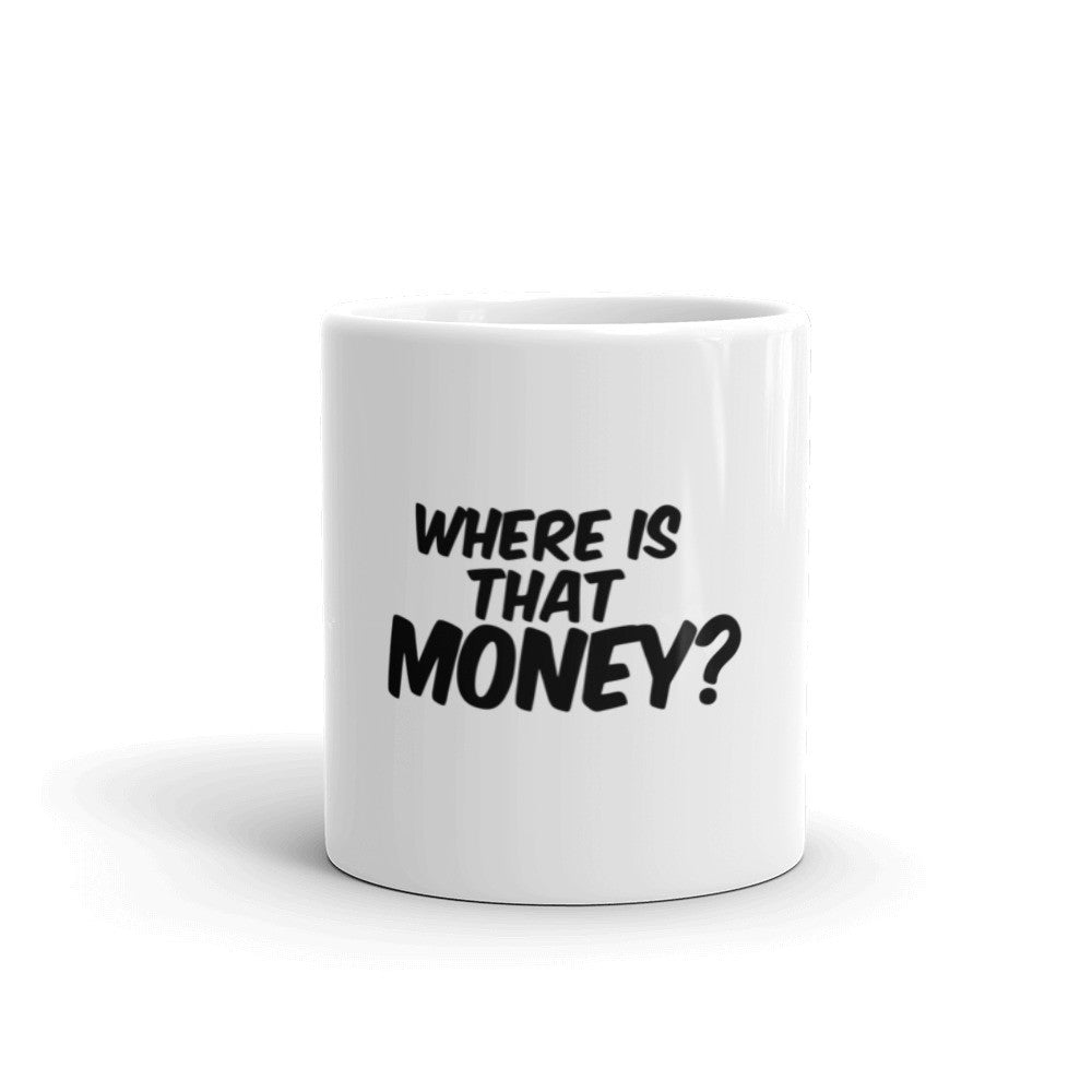 Where Is That Money? Mug made in the USA