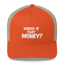 WHERE IS THAT MONEY? Trucker Cap