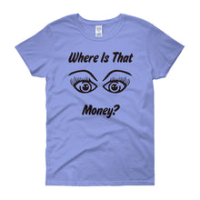 Women's short sleeve Where Is That Money? Ladies t-shirt