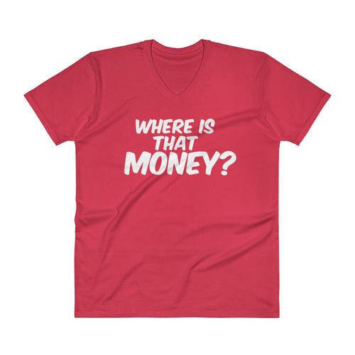 Unisex Where Is That Money V-Neck T-Shirt