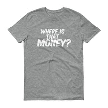 Short sleeve Unisex Where Is That Money? t-shirt