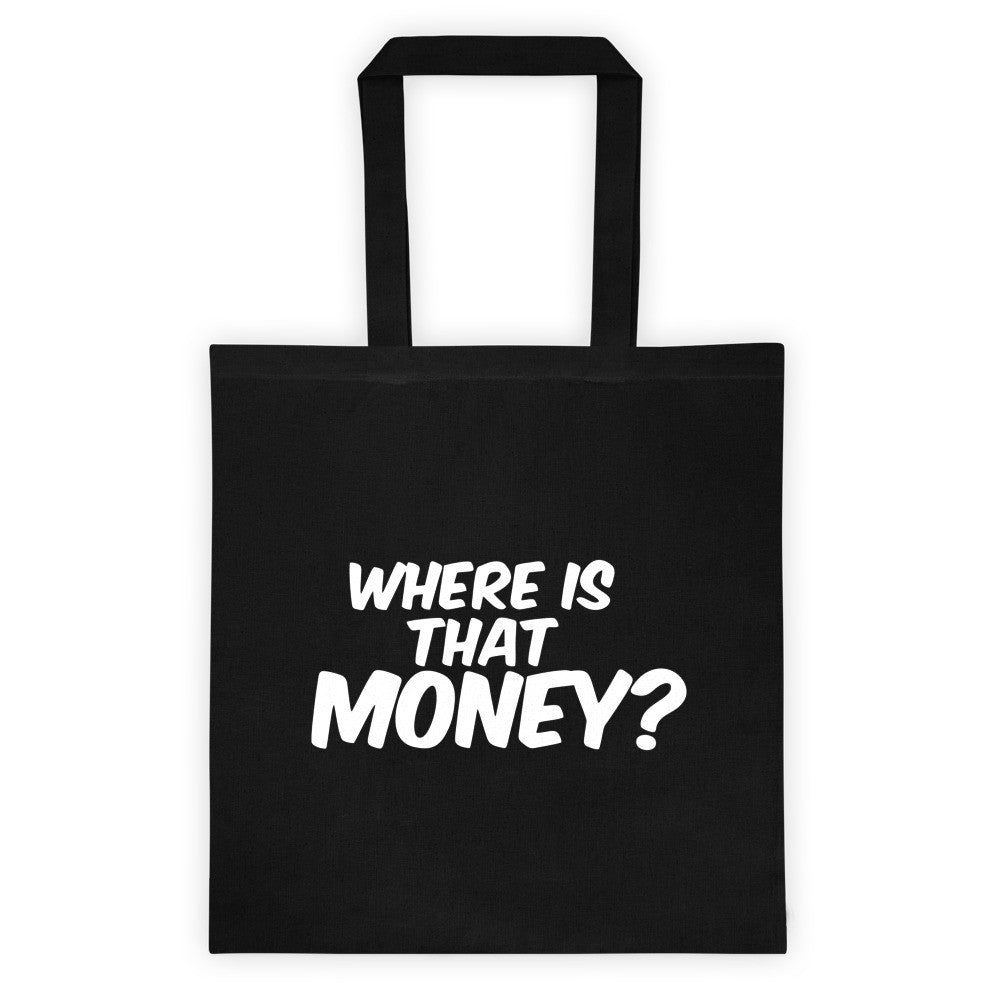 Where Is That Money? Tote bag