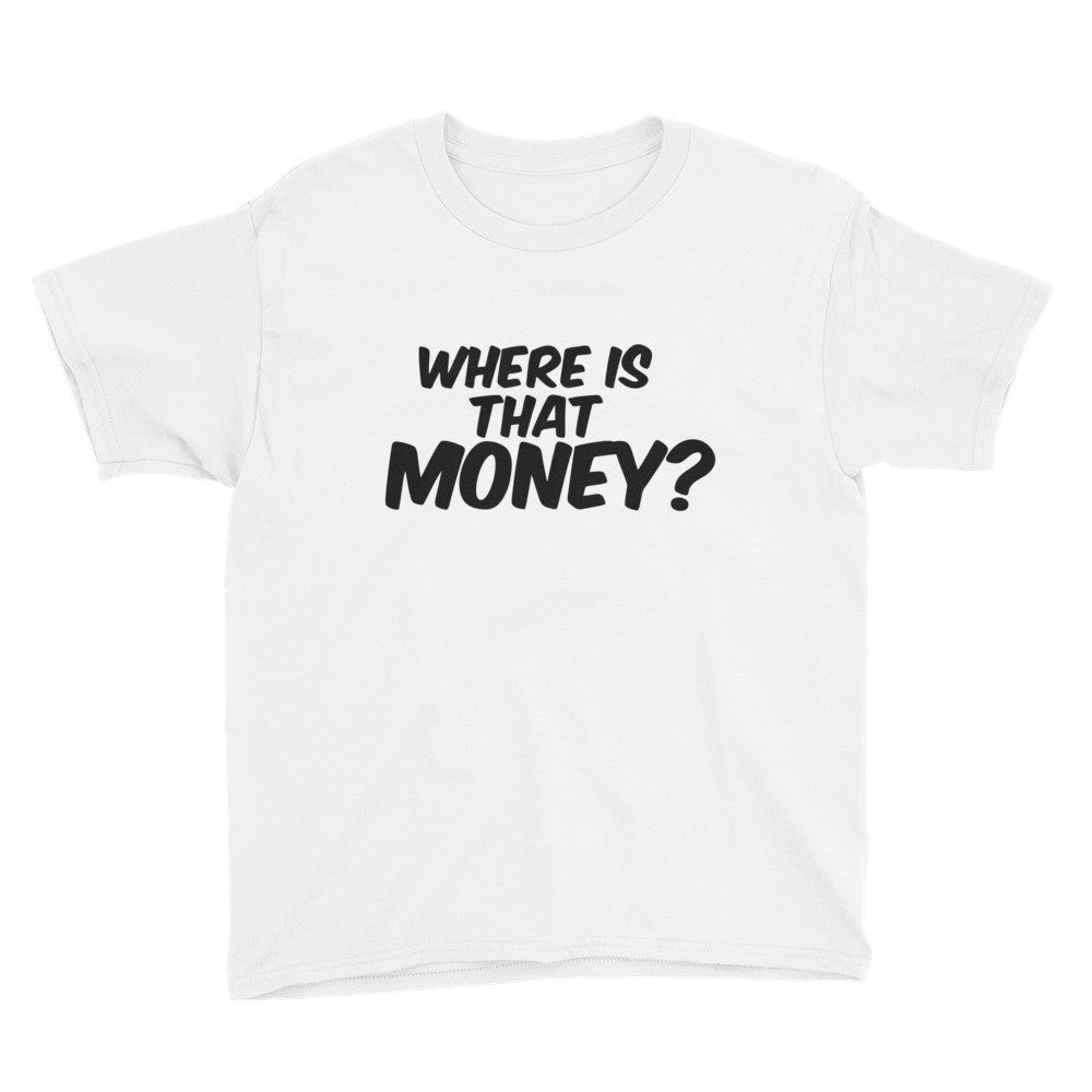 Where Is That Money? Youth Short Sleeve T-Shirt