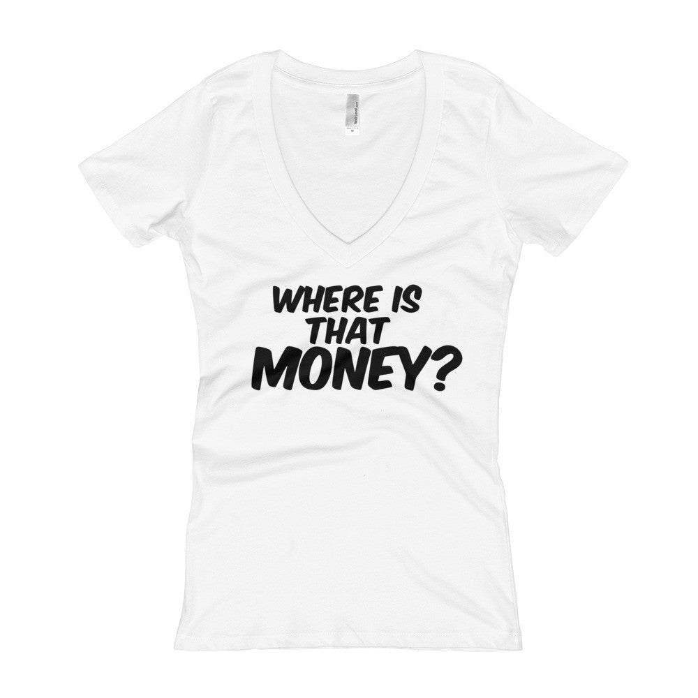 Where Is That Money? Women's V-Neck T-shirt