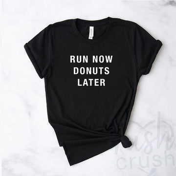Run Now Donuts Later T-Shirt