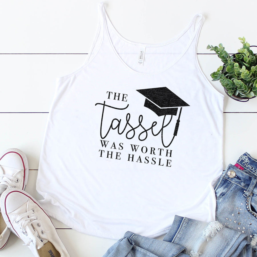 The Tassel Was Worth The Hassle graduation gift tank top