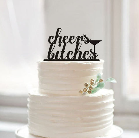"""Cheers Bitches"" Cake Topper"
