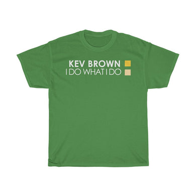 KEV BROWN I DO WHAT I DO  T-Shirt