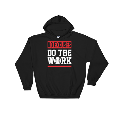 No Excuses Do The Work Baseball Hooded Sweatshirt