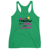 YES I THROW LIKE A GIRL WOMEN'S RACERBACK TANK