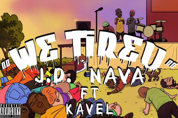 """WE TIRED"" - J.D. NAVA ft KAVEL - FREE MP3 DOWNLOAD"