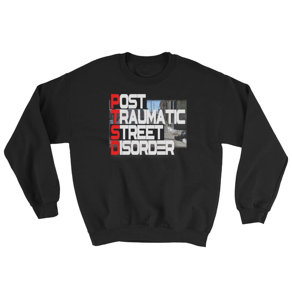 """PTSD Post Traumatic STREET Disorder"" Sweatshirt"