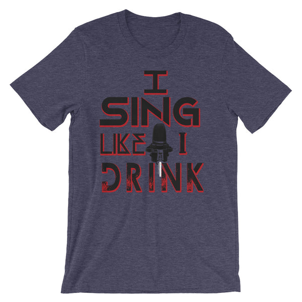 """I Sing Like I Drink - #S3R6"" Artist Short-Sleeve Unisex T-Shirt"