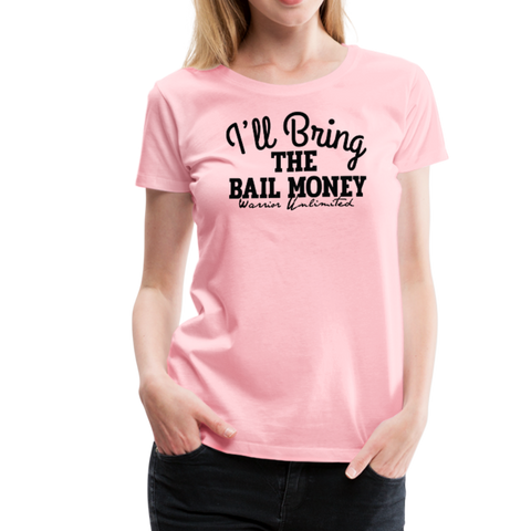 I'll Bring the Bail Money - pink