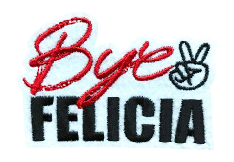 """BYE FELICIA"" 2.5 INCH FUN PATCH (Pre-orders only)"