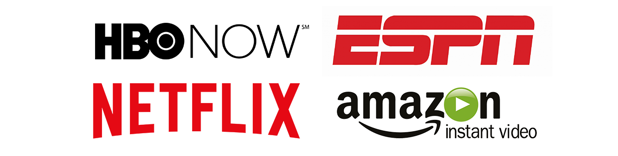 HBO now, ESPN, Netflix, Amazon instant video