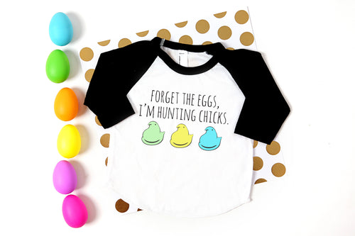 Forget the Eggs, I'm Hunting Chicks Easter Shirt