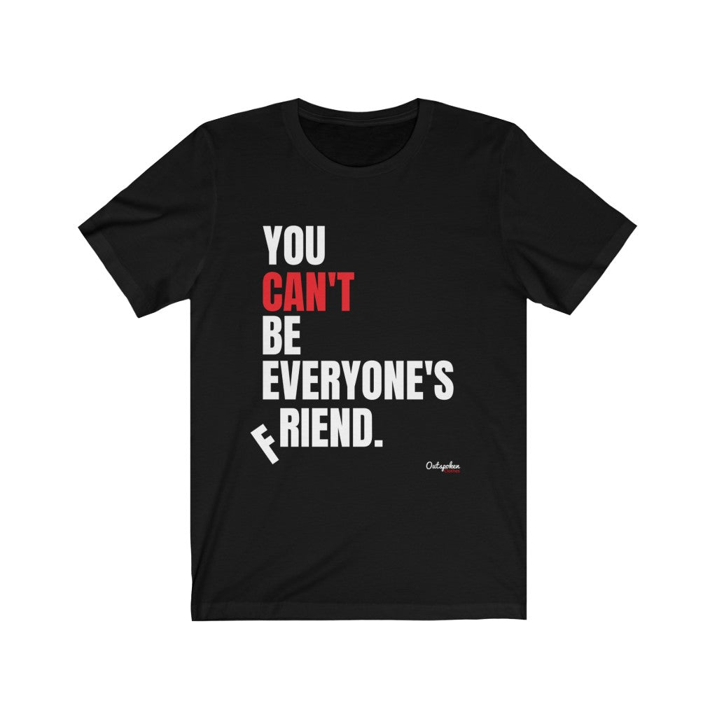 You Can't Be Everyone's Friend Unisex T-shirt - Outspoken Clothes