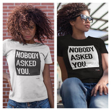Nobody Asked You T-shirt