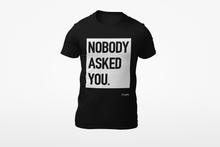 Nobody Asked You Unisex T-Shirt - Outspoken Clothes