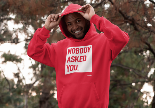 Limited Edition Nobody Asked You Hoodie