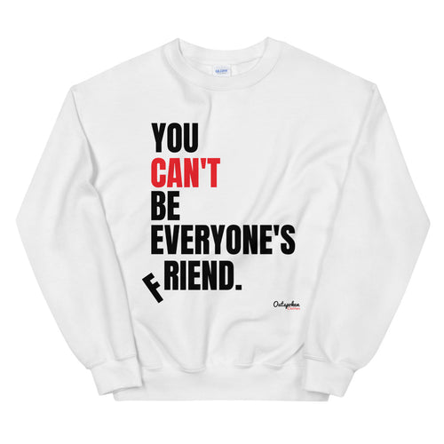 You Can't Be Everyone's Friend Sweatshirt - Outspoken Clothes