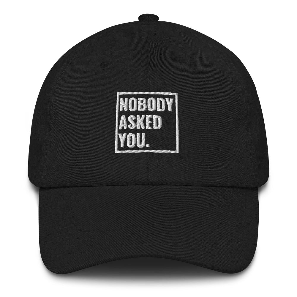 Nobody Asked You Hat - Outspoken Clothes