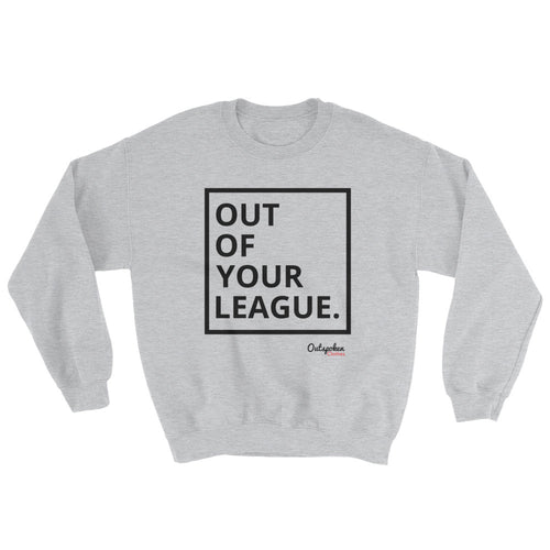 Out of your League Sweatshirt - Outspoken Clothes