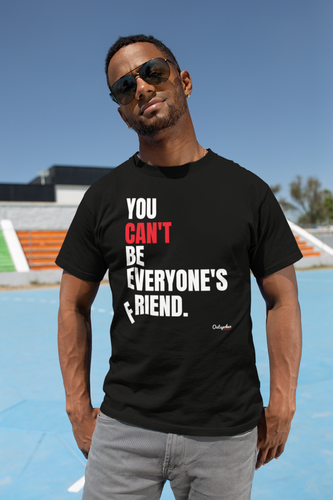 You Can't Be Everyone's Friend T-shirt - Outspoken Clothes
