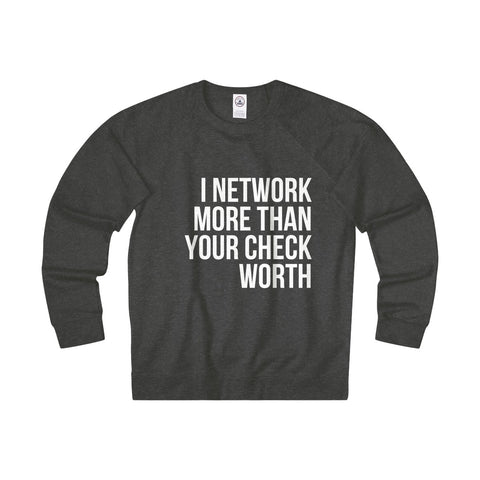 I Network More Than Your Check Worth Unisex French Terry Crew