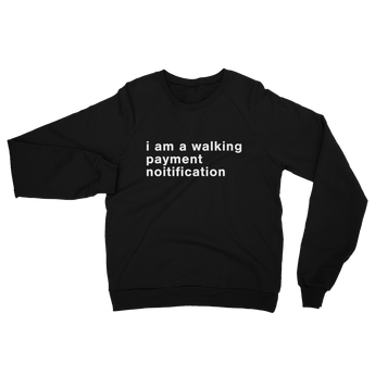 I am a walking payment notification Unisex French Terry Crew