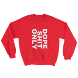 Dope Shit Only Sweatshirt