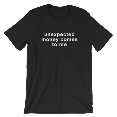 unexpected money comes to me Short-Sleeve Unisex T-Shirt