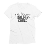 Adulting Requires Coins T-Shirt - Coins and Connections
