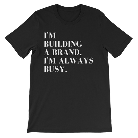 I'm Building A Brand I'm Always Busy T-Shirt - Coins and Connections